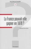 Antoine Reverchon - La France pouvait-elle gagner en 1870 ?.