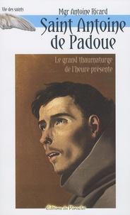 Antoine Ricard - Saint Antoine de Padoue - Le grand thaumaturge de l'heure présente ; Les objets perdus, le pain des pauvres.