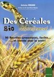 Antoine Rogani - Des Céréales Bio Naturellement ! - 90 Recettes faciles, savoureuses... et bonnes pour la santé !.