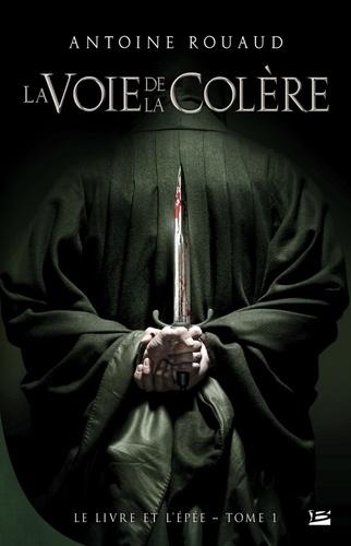 Le Livre et l'Epée Tome 1 La Voie de la colère