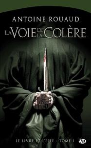 Antoine Rouaud - Le Livre et l'Epée Tome 1 : La voie de la colère.