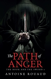 Antoine Rouaud - The Path of Anger - The Book and the Sword: 1.