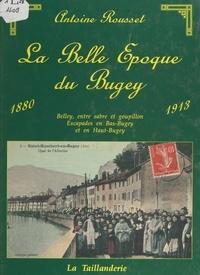 Antoine Rousset et Maurice Flotet - La Belle Époque du Bugey, 1880-1913.