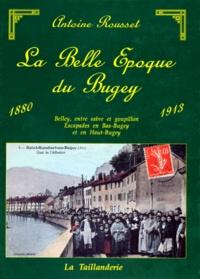 Antoine Rousset - La Belle époque du Bugey - 1880-1913, Images d'autrefois.