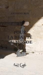 Antoine Roy - Pour la beauté du monde.