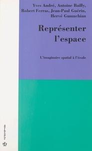 Antoine S. Bailly et Robert Ferras - Représenter l'espace : l'imaginaire spatial à l'école.