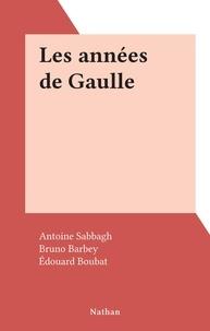 Antoine Sabbagh et Bruno Barbey - Les années de Gaulle.