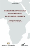 Antoine Sadia - Democratic governance and foreign aid in sub-saharian Africa - Asessing the Cooperation between China and Côte d'Ivoire.