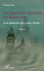 Au bord des fleuves de Babylone- A la mémoire des juifs d'Irak - Antoine SAFAR pdf epub