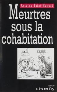 Antoine Saint-Honoré - Meurtres sous la cohabitation.