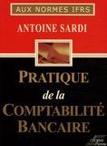 Antoine Sardi - Pratique de la comptabilité bancaire - Aux normes IFRS, Nouvelle édition.