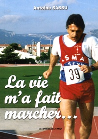 La vie m'a fait marcher... - Antoine Sassu pdf epub
