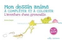 Antoine Saugier - Mon dessin animé à compléter et à colorier - L'aventure d'une grenouille.