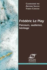 Antoine Savoye et Fabien Cardoni - Frédéric Le Play - Parcours, audience, héritage.