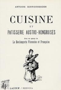 Antoine Scheibenbogen - Cuisine et patisserie austro-hongroises - Avec un aperçu de La Boulangerie Viennoise et Française.