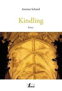 Antoine Schmid - Kindling - Poetry.