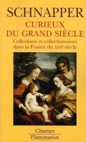 Antoine Schnapper - Curieux du Grand Siècle - Collections et collectionneurs dans la France du XVIIe siècle, II Oeuvres d'art.