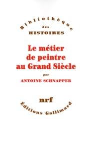 Antoine Schnapper - Le métier de peintre au Grand siècle.
