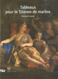 Antoine Schnapper - Tableaux pour le Trianon de Marbre.