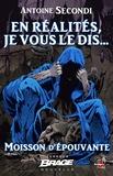 Antoine Secondi - En réalités, je vous le dis… - Moisson d'épouvante, T2.