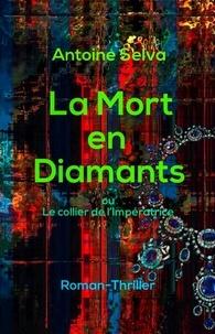 Antoine Selva - La Mort en Diamants - Le collier de l'Impératrice.