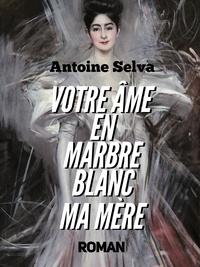 Antoine Selva - Votre âme en marbre blanc, Ma Mère - La Nuit de la Foudre.