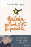 Antoine Sénanque - Guérir quand c'est impossible.