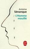 Antoine Sénanque - L'Homme mouillé.