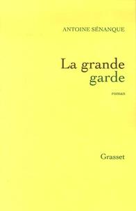 Antoine Sénanque - La grande garde.