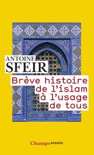 Antoine Sfeir - Brève histoire de l'islam à l'usage de tous.