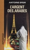 Antoine Sfeir - L'Argent des arabes.