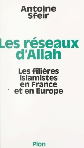 Les réseaux d'Allah. Les filières islamistes en France et en Europe