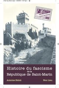 Antoine Sidoti - Histoire du fascisme de la République de Saint-Marin - Moments et thèmes, 1922-1946 et... au-delà.