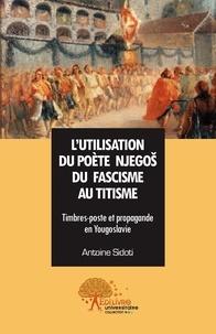 Antoine Sidoti - L'utilisation du poète Njegos, du fascisme au titisme - Timbres-poste et propagande en Yougoslavie.