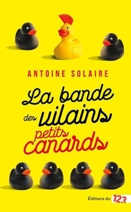 Antoine Solaire - La bande des vilains petits canards.