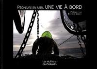 Antoine Soubigou et Sophie Leroy - Pêcheurs en mer, une vie à bord.
