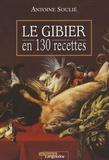 Antoine Soulié - Le gibier en 130 recettes.