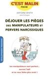 Antoine Spath - Déjouer les pièges des manipulateurs et pervers narcissiques.