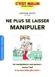 Antoine Spath - Ne plus se laisser manipuler.