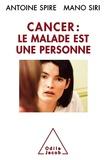 Antoine Spire - Cancer : le malade est une personne !.