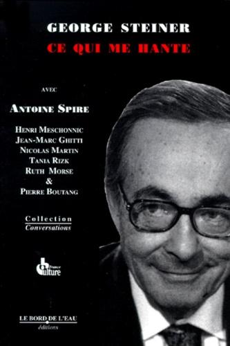 Antoine Spire et George Steiner - Ce qui me hante.