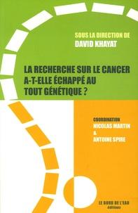 Antoine Spire et Nicolas Martin - La recherche sur le cancer a-t-elle échappée au tout génétique ?.