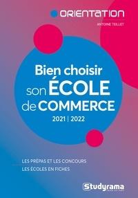 Antoine Teillet - BIEN CHOISIR SON ÉCOLE DE COMMERCE 2021-2022 - LES PRÉPAS ET LES CONCOURS - LES ÉCOLES EN FICHES.