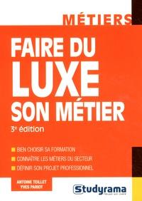 Antoine Teillet et Yves Pariot - Faire du luxe son métier.