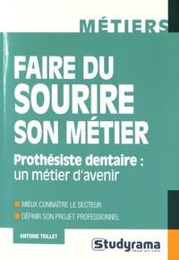 Antoine Teillet - Faire du sourire son métier - Prothésiste dentaire : un métier d'avenir.