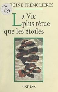 Antoine Trémolières et William Fraschini - La vie plus têtue que les étoiles.