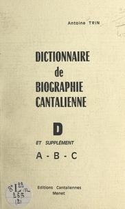 Antoine Trin - Dictionnaire de biographie cantalienne (2). D et supplément A-B-C.