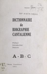 Antoine Trin et Roger Delbos - Dictionnaire de biographie cantalienne : A-B-C.