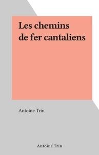 Antoine Trin - Les chemins de fer cantaliens.