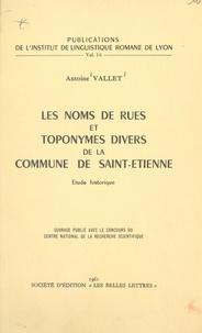 Antoine Vallet - Les noms de rues et toponymes divers de la commune de Saint-Étienne - Étude historique.